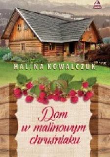 """""""Dom w malinowym chruśniaku""""- Halina Kowalczuk"""