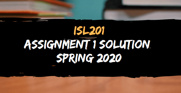 ISL201 ASSIGNMENT NO.1 SOLUTION SPRING 2020