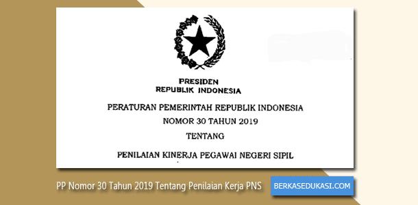 PP Nomor 30 Tahun 2019 Tentang Penilaian Kerja PNS (Pegawai Negeri Sipil)