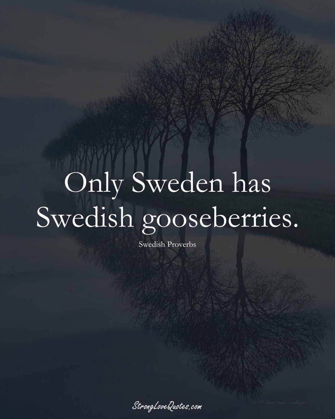 Only Sweden has Swedish gooseberries. (Swedish Sayings);  #EuropeanSayings