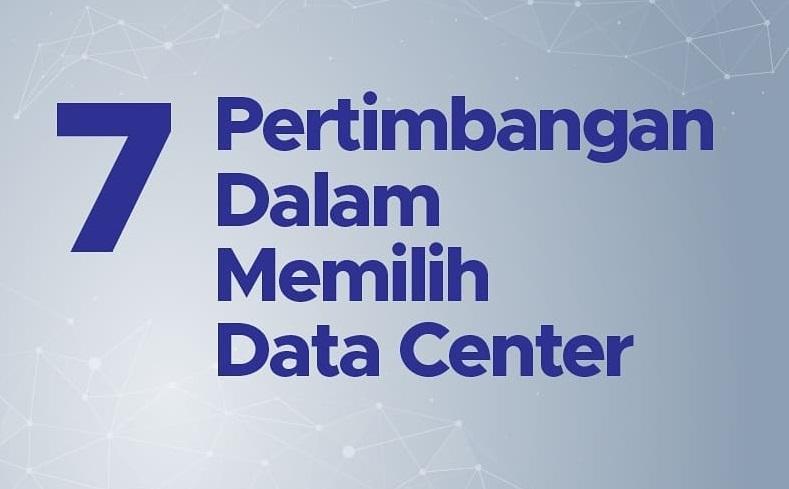 7 Pertimbangan Dalam Memilih Data Center