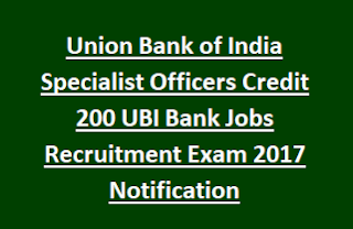 Union Bank of India Specialist Officers Credit 200 UBI Bank Jobs Recruitment Exam 2017 Notification