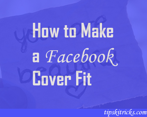 Make Facebook Cover Photo Fit