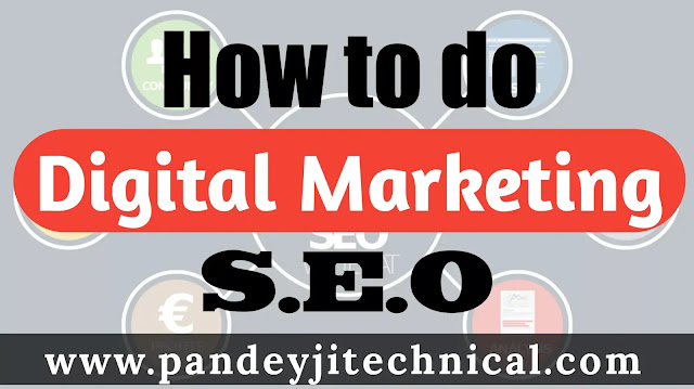 How to do S.E.O ( search engine optimization ) in Digital Marketing?