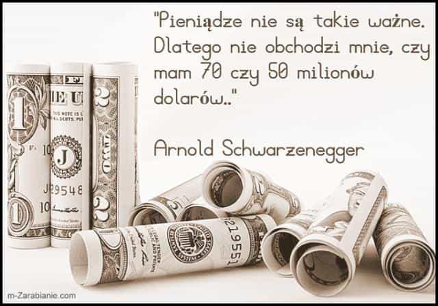 Arnold Schwarzenegger, cytaty o pieniądzach.