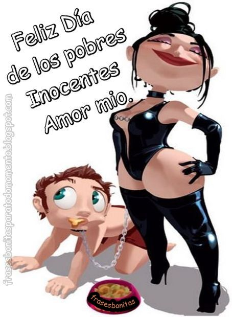 Feliz Día de los pobres Inocentes Amor mio.