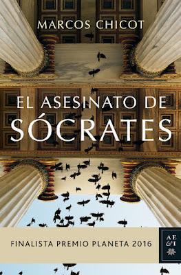 LIBRO - El asesinato de Sócrates : Marcos Chicot  (Planeta - 3 Noviembre 2016)  Finalista Premio Planeta 2016  NOVELA | Edición papel & digital ebook kindle  Comprar en Amazon España