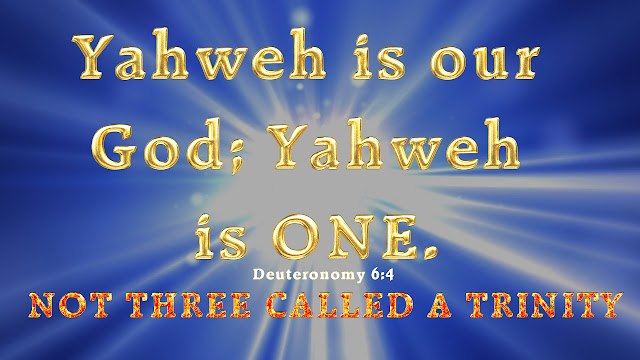 Yahweh is ONE PERSON not THREE PERSONS called the TRINITY.