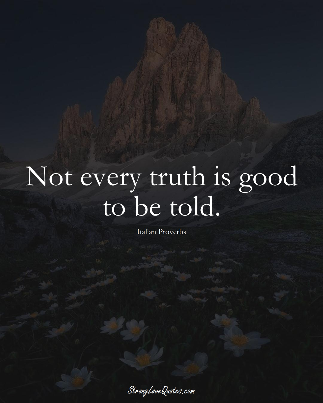 Not every truth is good to be told. (Italian Sayings);  #EuropeanSayings