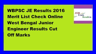 WBPSC JE Results 2016 Merit List Check Online West Bengal Junior Engineer Results Cut Off Marks
