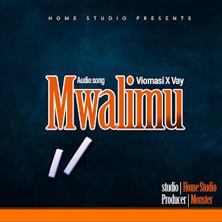 Viomasi ft. Vay - Mwalimu
