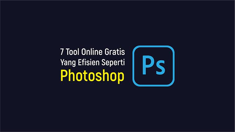 7 Tool Online Gratis yang Efisien Seperti Photoshop