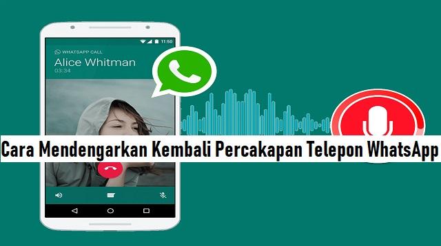 Cara Mendengarkan Kembali Percakapan Telepon WhatsApp