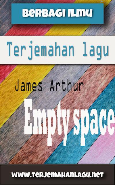 Terjemahan Lagu James Arthur - Empty Space