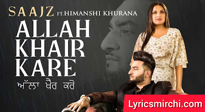 Allah Khair Kare अल्लाह ख़ैर करे Song Lyrics | Saajz Ft. Himanshi Khurana | New Punjabi Song 2020