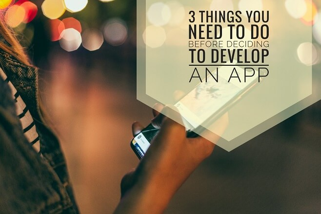 3 Things You Need to Do Before Deciding to Develop an App
