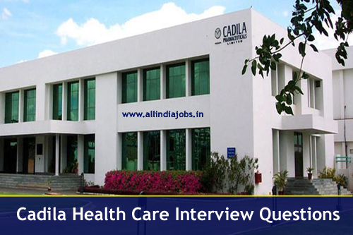 Cadila Health Care Interview Questions [Technical & HR] For