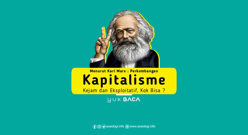 Menurut Karl Marx Perkembangan Kapitalisme : Kejam dan Eksploitatif, Kok Bisa ?