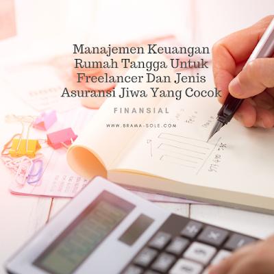Manajemen Keuangan Rumah Tangga Untuk Freelancer Dan Jenis Asuransi Jiwa Yang Cocok