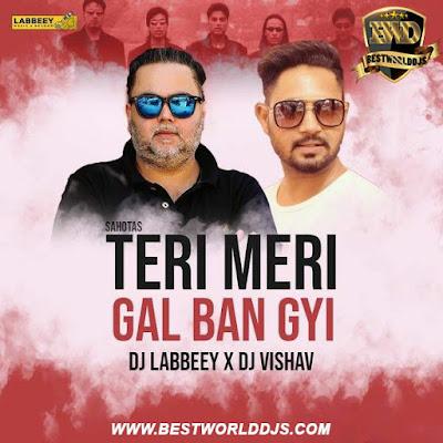 Teri Meri Gal Ban Gyi (Remix) - Sahotas - DJ Labbeey X DJ Vishav