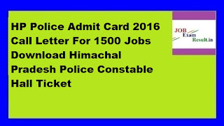 HP Police Admit Card 2016 Call Letter For 1500 Jobs Download Himachal Pradesh Police Constable Hall Ticket