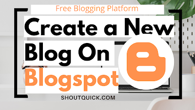 Step By Step Guide to Create a Blog on Blogspot In Blogger Plaform