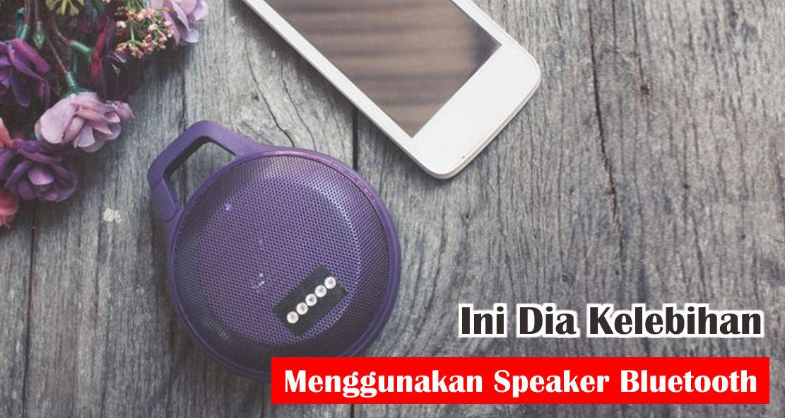 Ini Dia Kelebihan Menggunakan Speaker Bluetooth