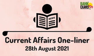 Current Affairs One-Liner: 28th August 2021