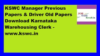 KSWC Manager Previous Papers & Driver Old Papers Download Karnataka Warehousing Clerk -www.kswc.in