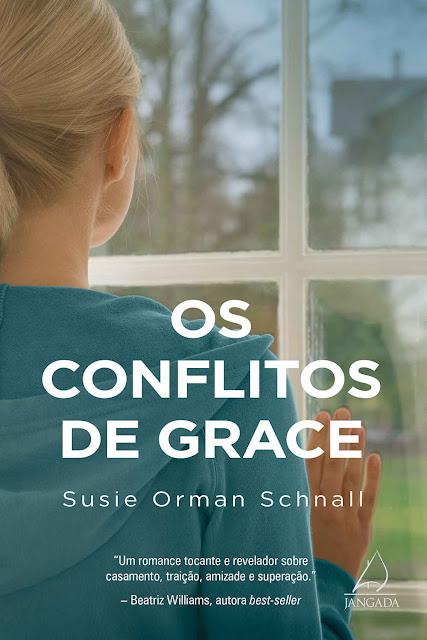 Os Conflitos de Grace Um romance tocante e revelador sobre casamento, traição, amizade e superação - Susie Orman Schnall
