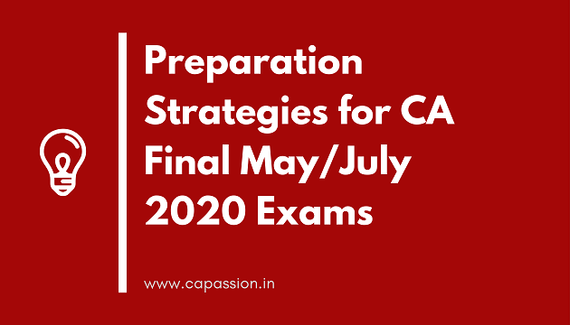 Preparation Strategies for CA Final May / July-Aug 2020 Exams