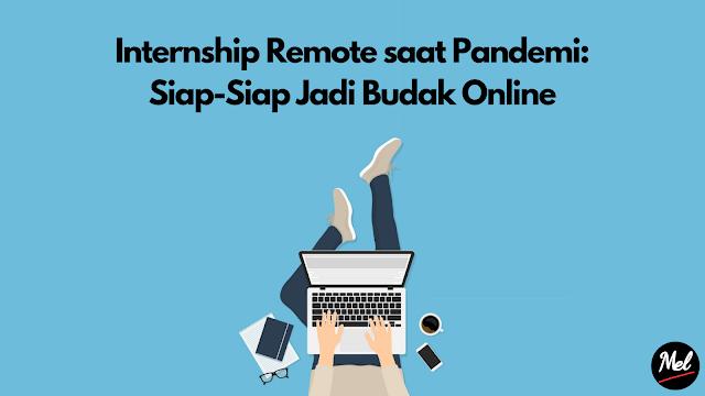 Internship Remote saat Pandemi: Siap-Siap Jadi Budak Online