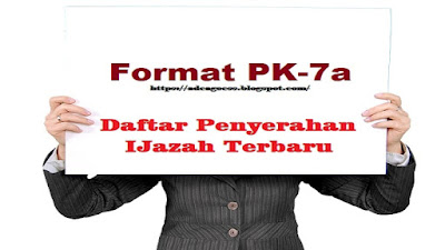 Download Format PK-7a Daftar Penyerahan IJazah Terbaru