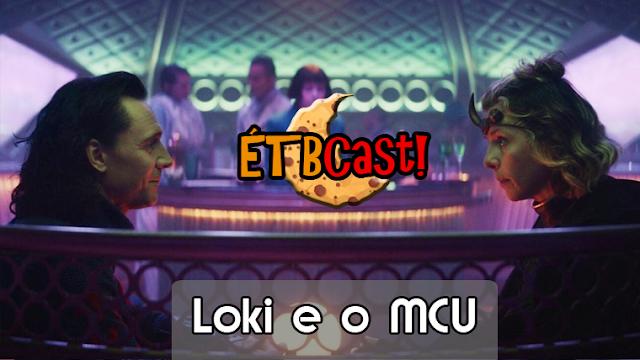 Loki e o MCU /// ÉTBCast! #12