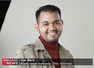 Uje Bara, Musisi nasyid Indonesia