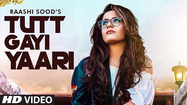 Song  :  Tutt Gayi Yaari Song Lyrics Singer  :  Raashi Sood Lyrics  :  Navi Ferozpur Wala  Music   :  Goldboy Director  :  Yaadu Brar