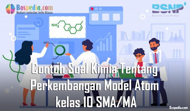 Contoh Soal Kimia Tentang Perkembangan Model Atom kelas 10 SMA/MA