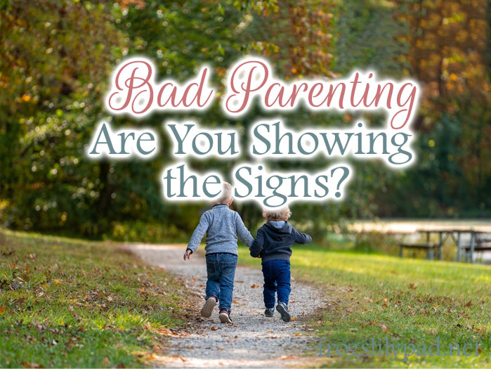 Are you showing the signs of bad parenting?