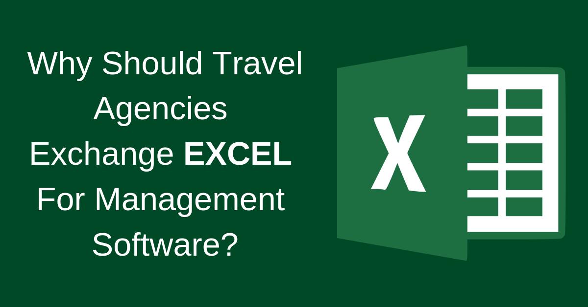 Why Should Travel Agencies Exchange EXCEL For Management