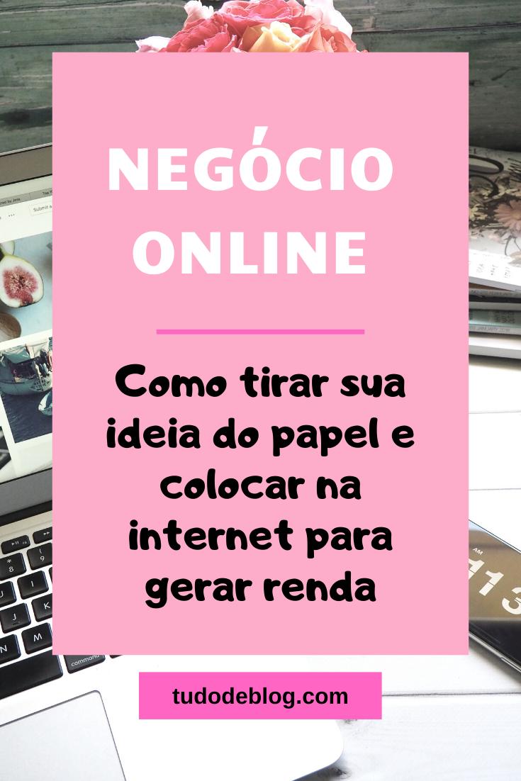 NEGÓCIO ONLINE: COMO TIRAR SUA IDEIA DO PAPEL E COLOCAR NA INTERNET PARA GERAR RENDA