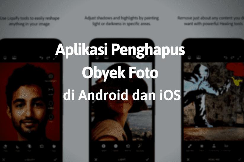 4 Aplikasi Penghapus Obyek Foto di Android dan iOS Terbaik