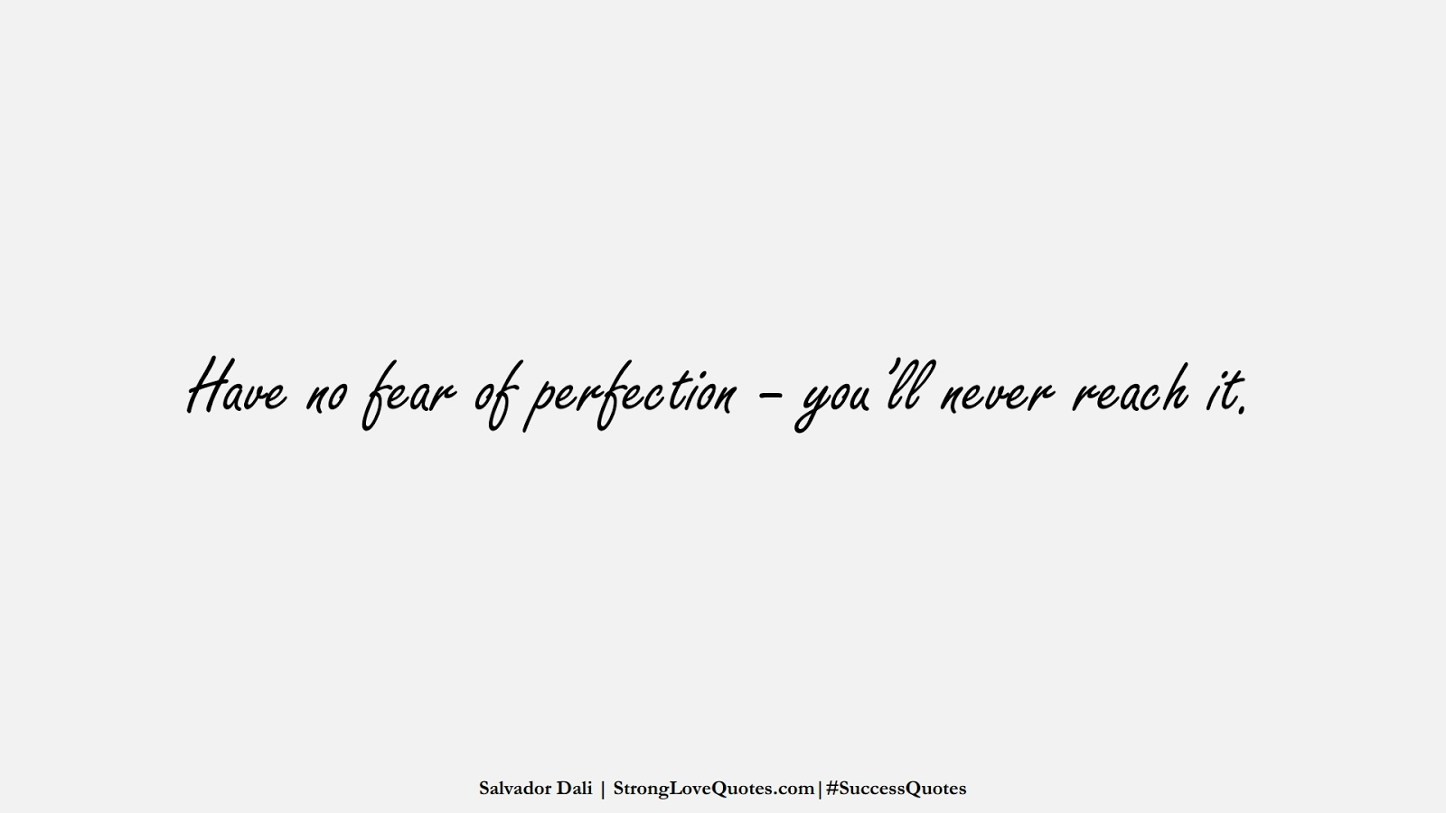 Have no fear of perfection – you'll never reach it. (Salvador Dali);  #SuccessQuotes