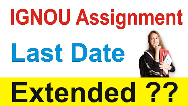ignou assignment last date extended, ignou assignment last date, last date for ignou assignment
