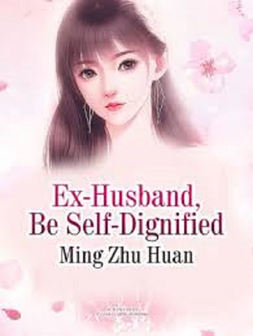 Ex-Husband, Be Self-Dignified