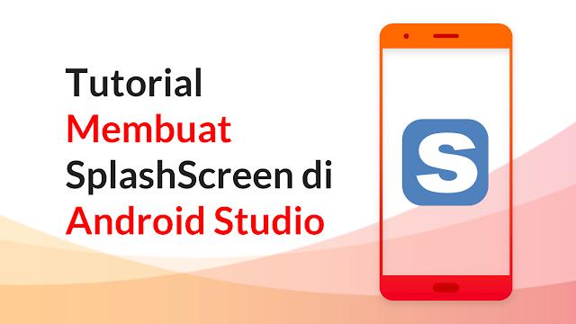 Cara Cepat Membuat SplashScreen di Android Studio