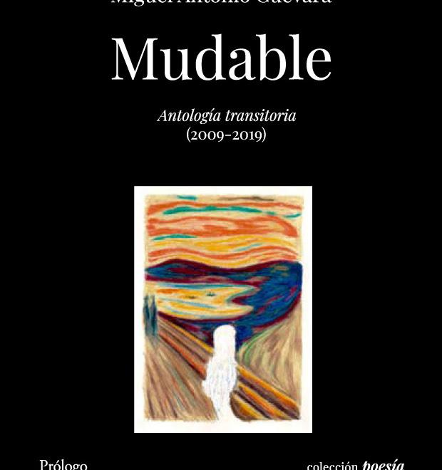 """Libro: """"Mudable. Antología transitoria (2009-2019)"""" de Miguel Antonio Guevara"""