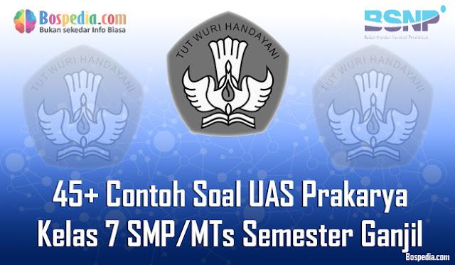 45+ Contoh Soal UAS Prakarya Kelas 7 SMP/MTs Semester Ganjil Terbaru