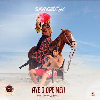 Aye o Ope Meji By Savage Xtra