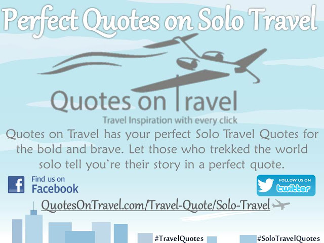 Perfect Quotes on Solo Travel - QuotesOnTravel.com