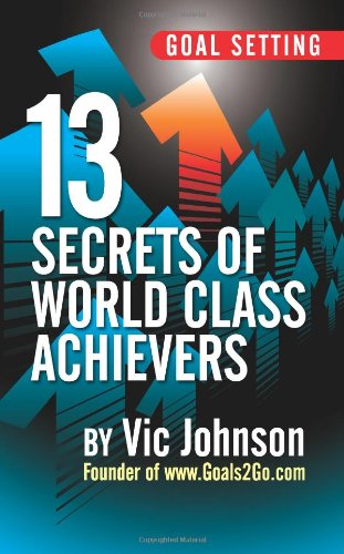 13 Secrets of World Class Goal Achievers by Vic Johnson FREE Ebook Download